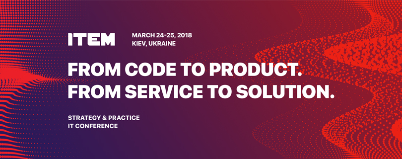 IT конференция ITEM 2018: From code to product. From service to solution