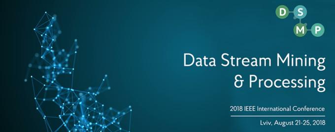 Міжнародна конференція «2018 IEEE Second International Conference on Data Stream Mining & Processing»