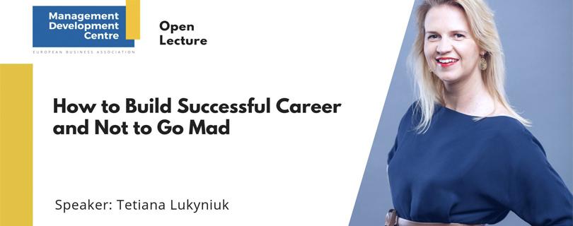 Лекція «Як побудувати кар'єру та не з'їхати з глузду»